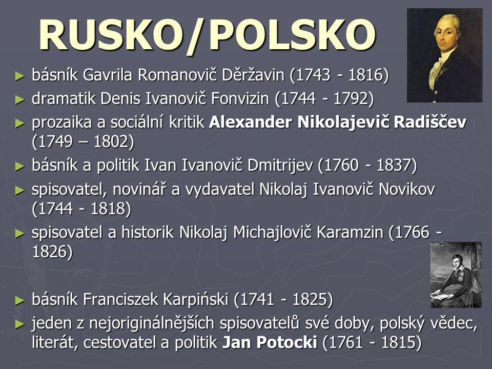 RUSKO/POLSKO ► básník Gavrila Romanovič Děržavin (1743 - 1816) ► dramatik Denis Ivanovič Fonvizin (1744 - 1792) ► prozaika a sociální kritik Alexander