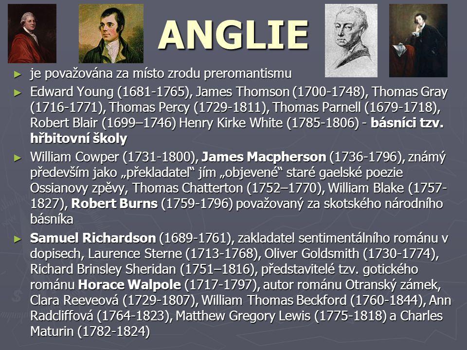 ANGLIE ► je považována za místo zrodu preromantismu ► Edward Young (1681-1765), James Thomson (1700-1748), Thomas Gray (1716-1771), Thomas Percy (1729