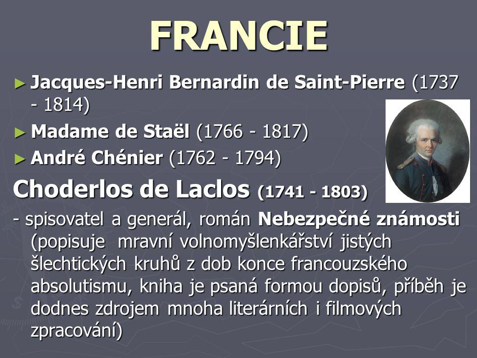 FRANCIE ► Jacques-Henri Bernardin de Saint-Pierre (1737 - 1814) ► Madame de Staël (1766 - 1817) ► André Chénier (1762 - 1794) Choderlos de Laclos (174