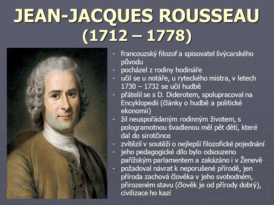 JEAN-JACQUES ROUSSEAU (1712 – 1778) -f-francouzský filozof a spisovatel švýcarského původu -p-pocházel z rodiny hodináře -u-učil se u notáře, u ryteck