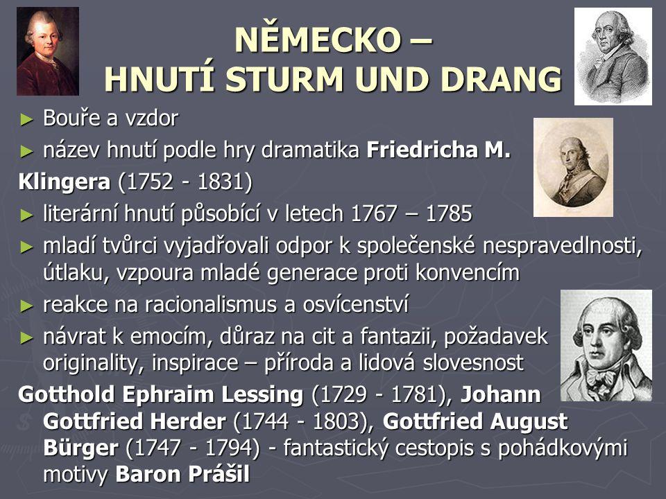 JOHANN WOLFGANG GOETHE (1749 – 1832) - nejvýznamnější představitel německé klasické literatury, byl univerzálním umělcem (básník, prozaik, dramatik, historik umění a umělecký kritik, právník a politik, biolog a stavitel) arodil se v rodině císařského rady - studoval na univerzitě v Lipsku (přírodní vědy) a ve Štrasburku, kde získal titul doktora práv - působil jako právník, ministr a rádce výmarského vévody Karla Augusta - od r.