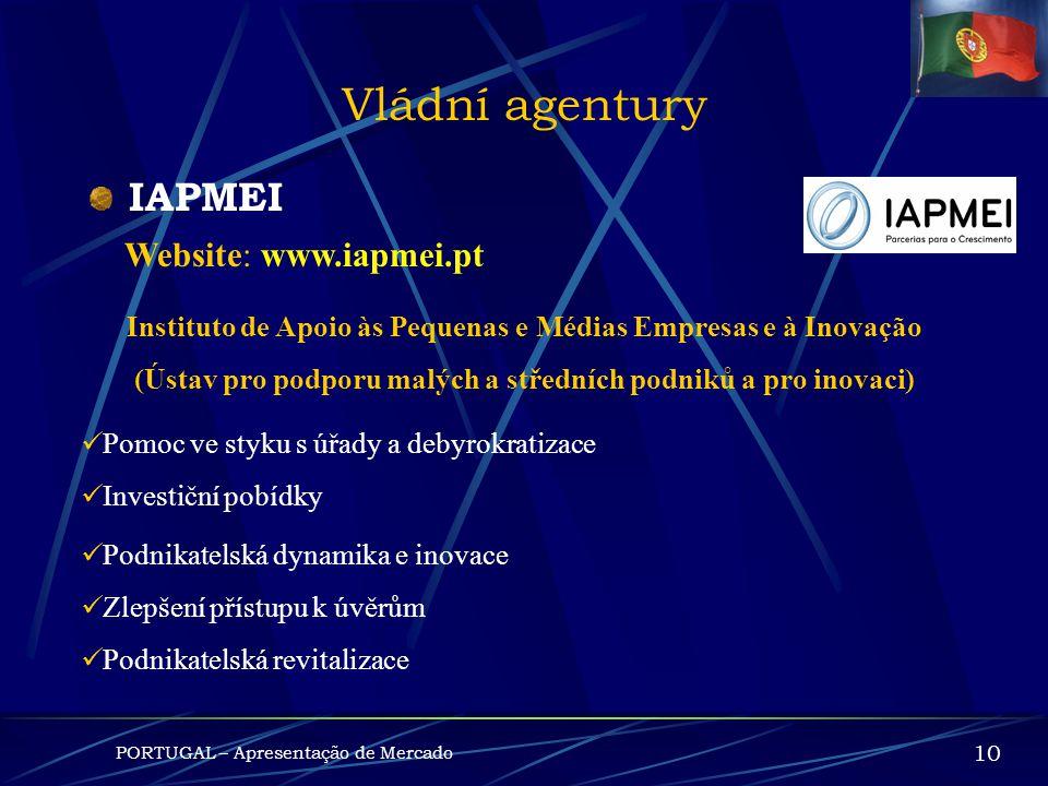 Vládní agentury PORTUGAL – Apresentação de Mercado 9 AICEP PORTUGAL GLOBAL Website: www.investinportugal.pt Hospodářské sektory Automobil Chemie ITC F