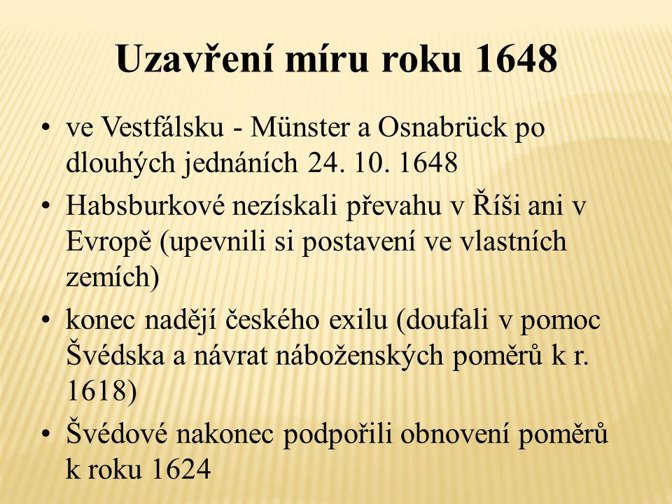 Uzavření míru roku 1648 ve Vestfálsku - Münster a Osnabrück po dlouhých jednáních 24. 10. 1648 Habsburkové nezískali převahu v Říši ani v Evropě (upev
