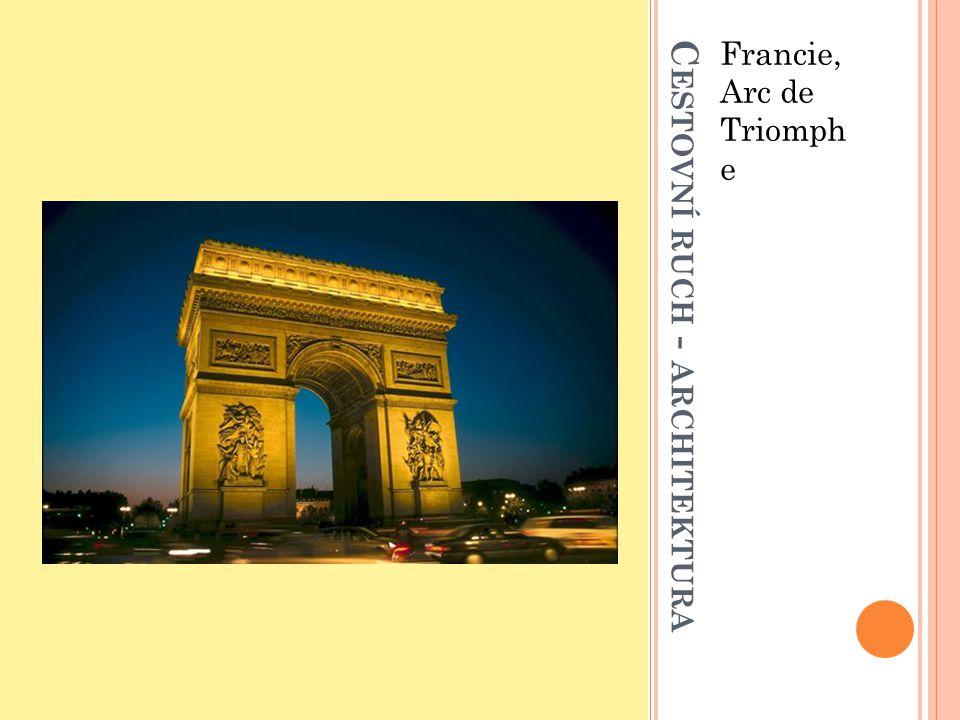 C ESTOVNÍ RUCH - ARCHITEKTURA Francie, Arc de Triomph e