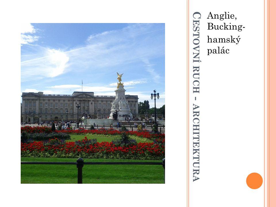 C ESTOVNÍ RUCH - ARCHITEKTURA Anglie, Bucking- hamský palác