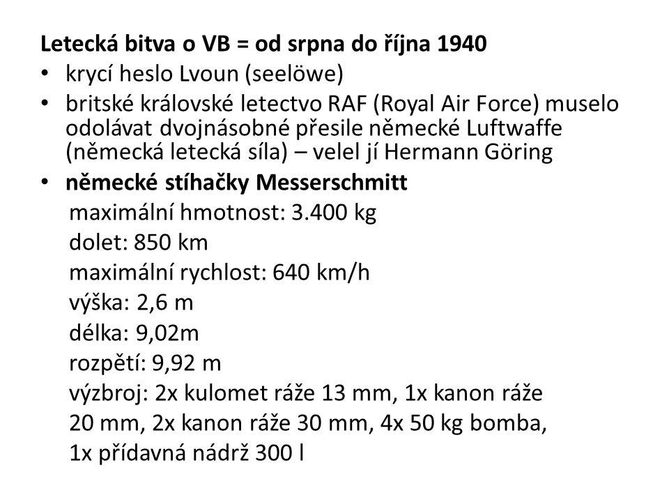 Letecká bitva o VB = od srpna do října 1940 krycí heslo Lvoun (seelöwe) britské královské letectvo RAF (Royal Air Force) muselo odolávat dvojnásobné p