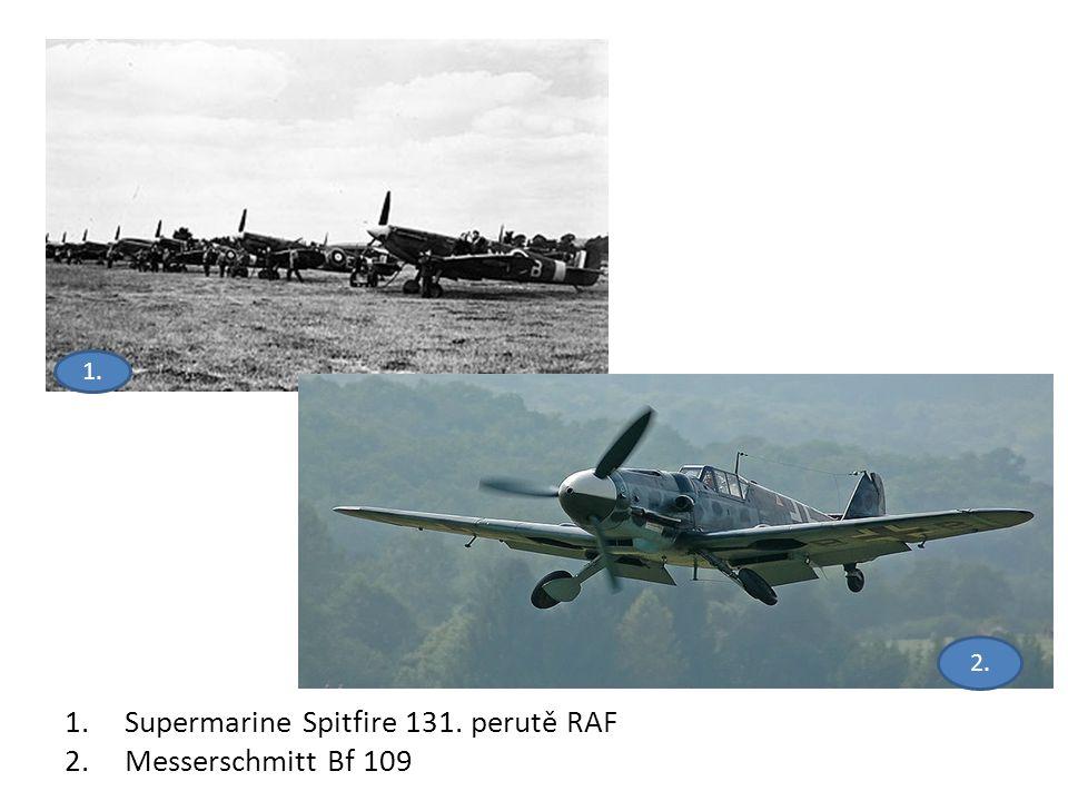 1.Supermarine Spitfire 131. perutě RAF 2.Messerschmitt Bf 109 1. 2.