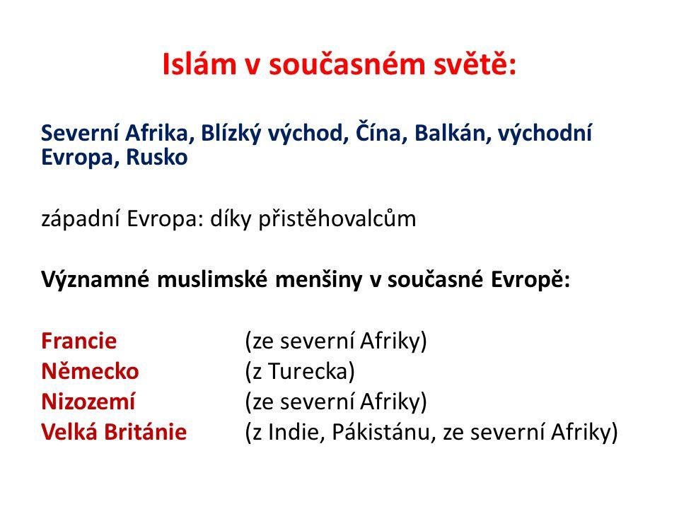Islám v současném světě: Severní Afrika, Blízký východ, Čína, Balkán, východní Evropa, Rusko západní Evropa: díky přistěhovalcům Významné muslimské menšiny v současné Evropě: Francie (ze severní Afriky) Německo (z Turecka) Nizozemí (ze severní Afriky) Velká Británie (z Indie, Pákistánu, ze severní Afriky)