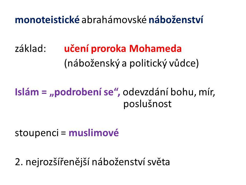 """monoteistické abrahámovské náboženství základ: učení proroka Mohameda (náboženský a politický vůdce) Islám = """"podrobení se"""", odevzdání bohu, mír, posl"""