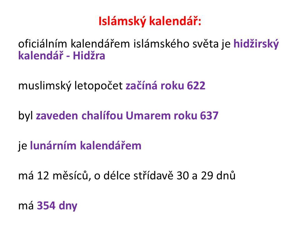 Islámský kalendář: oficiálním kalendářem islámského světa je hidžirský kalendář - Hidžra muslimský letopočet začíná roku 622 byl zaveden chalífou Umarem roku 637 je lunárním kalendářem má 12 měsíců, o délce střídavě 30 a 29 dnů má 354 dny