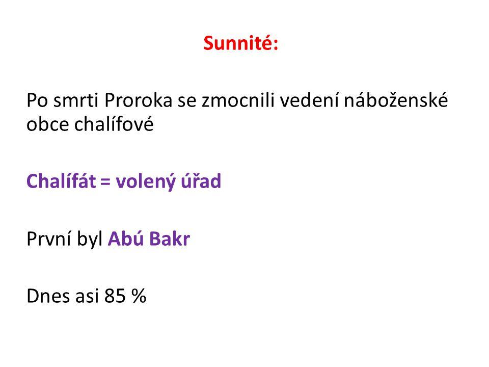 Sunnité: Po smrti Proroka se zmocnili vedení náboženské obce chalífové Chalífát = volený úřad První byl Abú Bakr Dnes asi 85 %