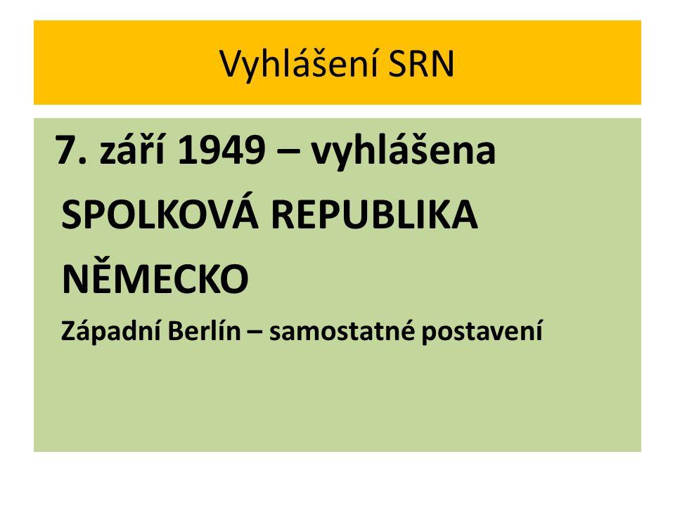 Vyhlášení SRN 7. září 1949 – vyhlášena SPOLKOVÁ REPUBLIKA NĚMECKO Západní Berlín – samostatné postavení