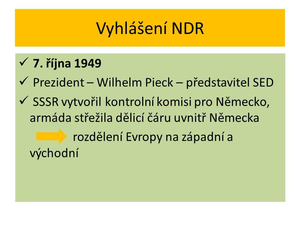 Vyhlášení NDR 7. října 1949 Prezident – Wilhelm Pieck – představitel SED SSSR vytvořil kontrolní komisi pro Německo, armáda střežila dělicí čáru uvnit