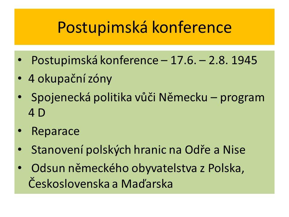 Postupimská konference Postupimská konference – 17.6. – 2.8. 1945 4 okupační zóny Spojenecká politika vůči Německu – program 4 D Reparace Stanovení po