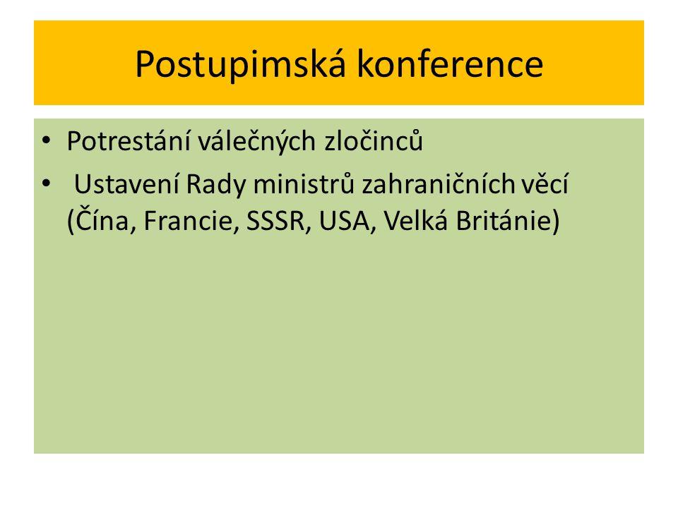 Postupimská konference Potrestání válečných zločinců Ustavení Rady ministrů zahraničních věcí (Čína, Francie, SSSR, USA, Velká Británie)