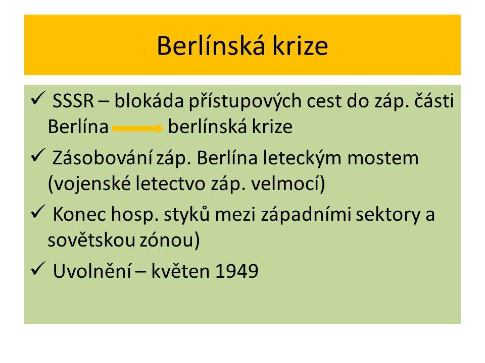 Berlínská krize SSSR – blokáda přístupových cest do záp. části Berlína berlínská krize Zásobování záp. Berlína leteckým mostem (vojenské letectvo záp.