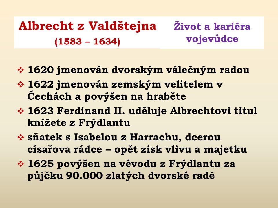 Albrecht z Valdštejna Život a kariéra vojevůdce (1583 – 1634)  Albrecht postupně císaři Ferdinandu II. půjčuje finanční částky za zástavu pozemků neb