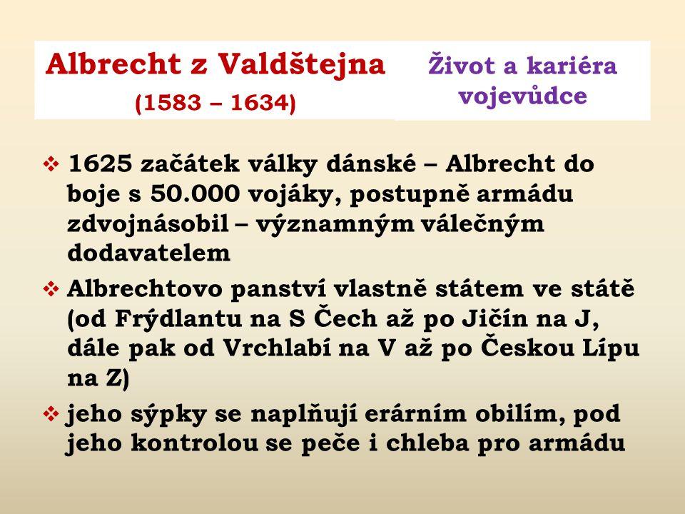 Albrecht z Valdštejna Život a kariéra vojevůdce (1583 – 1634)  1620 jmenován dvorským válečným radou  1622 jmenován zemským velitelem v Čechách a po