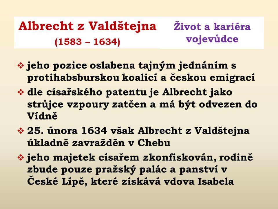 """Albrecht z Valdštejna Život a kariéra vojevůdce (1583 – 1634)  zdatným obchodníkem – vývoz zboží do světa  1628 císařem udělen titul """"generalissimus"""