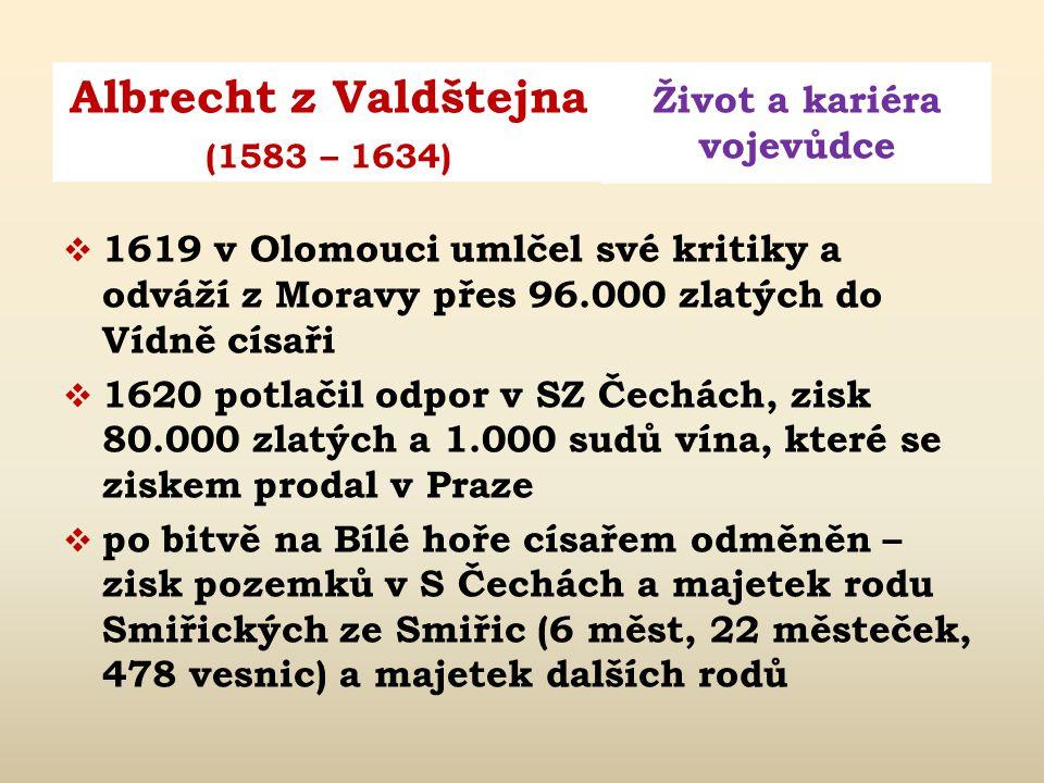 Albrecht z Valdštejna Život a kariéra vojevůdce (1583 – 1634)  1606 jmenován nejvyšším plukovníkem pěšího pluku  1609 sňatkem s Lukrécií Nekšovou z