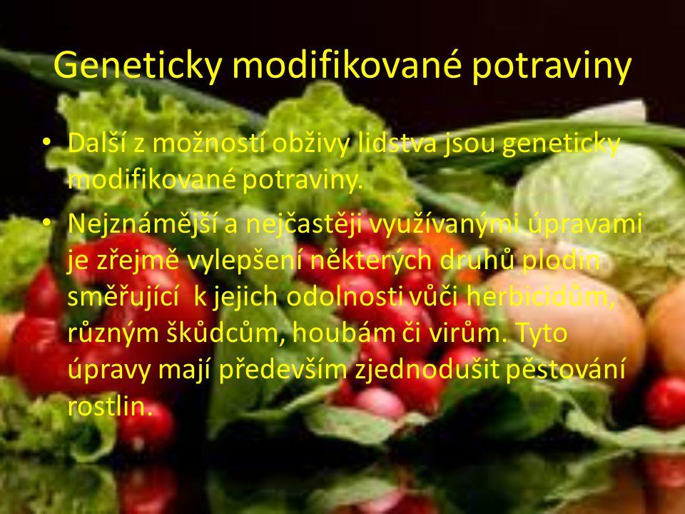 Geneticky modifikované potraviny Další z možností obživy lidstva jsou geneticky modifikované potraviny.