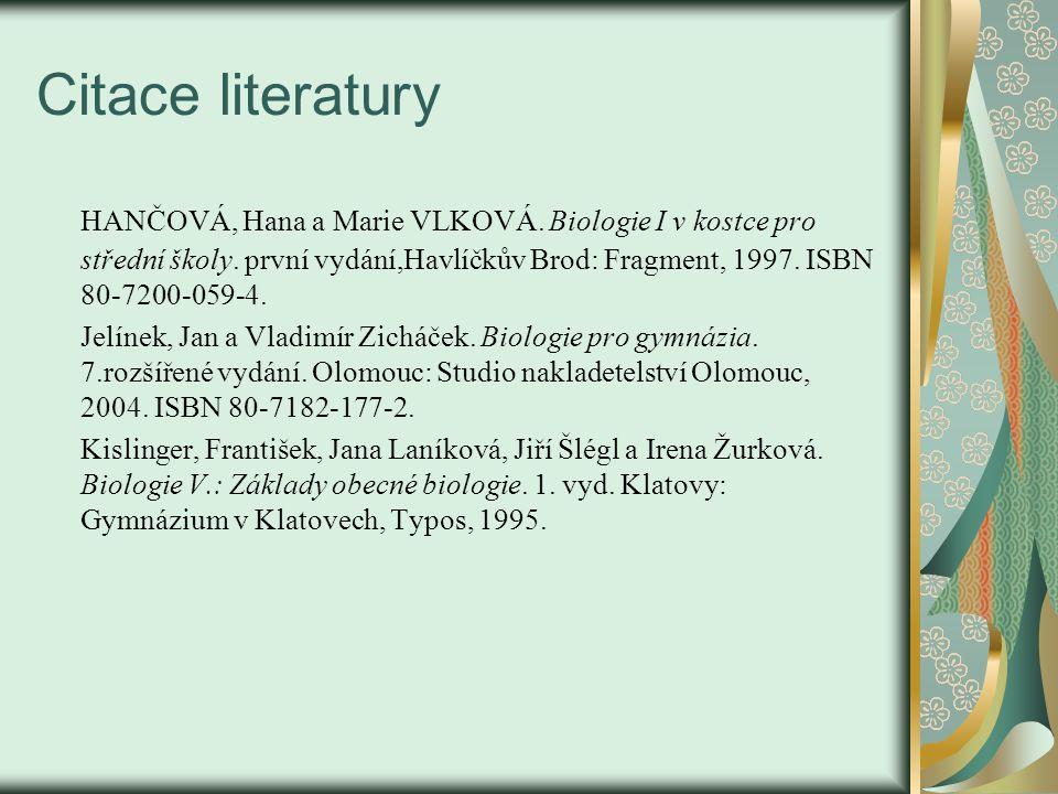 Citace literatury HANČOVÁ, Hana a Marie VLKOVÁ. Biologie I v kostce pro střední školy.