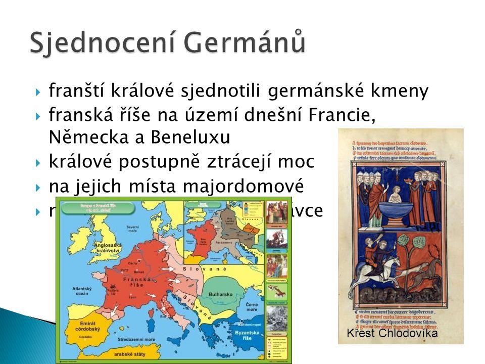  franští králové sjednotili germánské kmeny  franská říše na území dnešní Francie, Německa a Beneluxu  králové postupně ztrácejí moc  na jejich místa majordomové  majordomus - dvorský správce Křest Chlodovíka