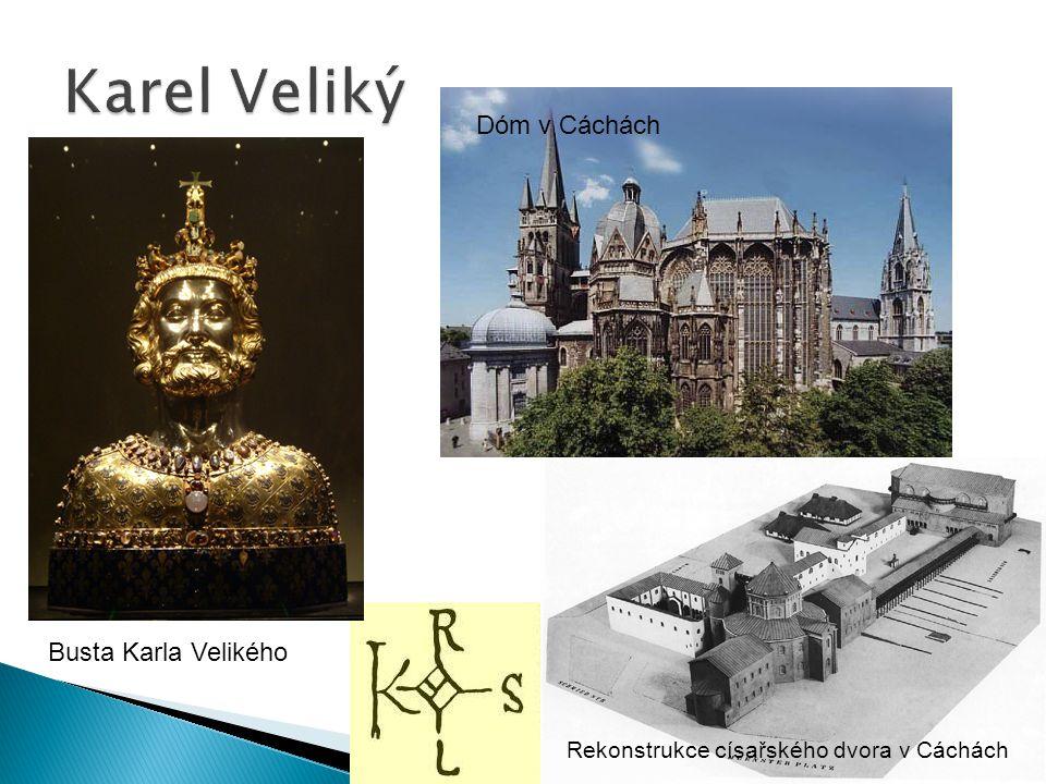 Busta Karla Velikého Dóm v Cáchách Rekonstrukce císařského dvora v Cáchách