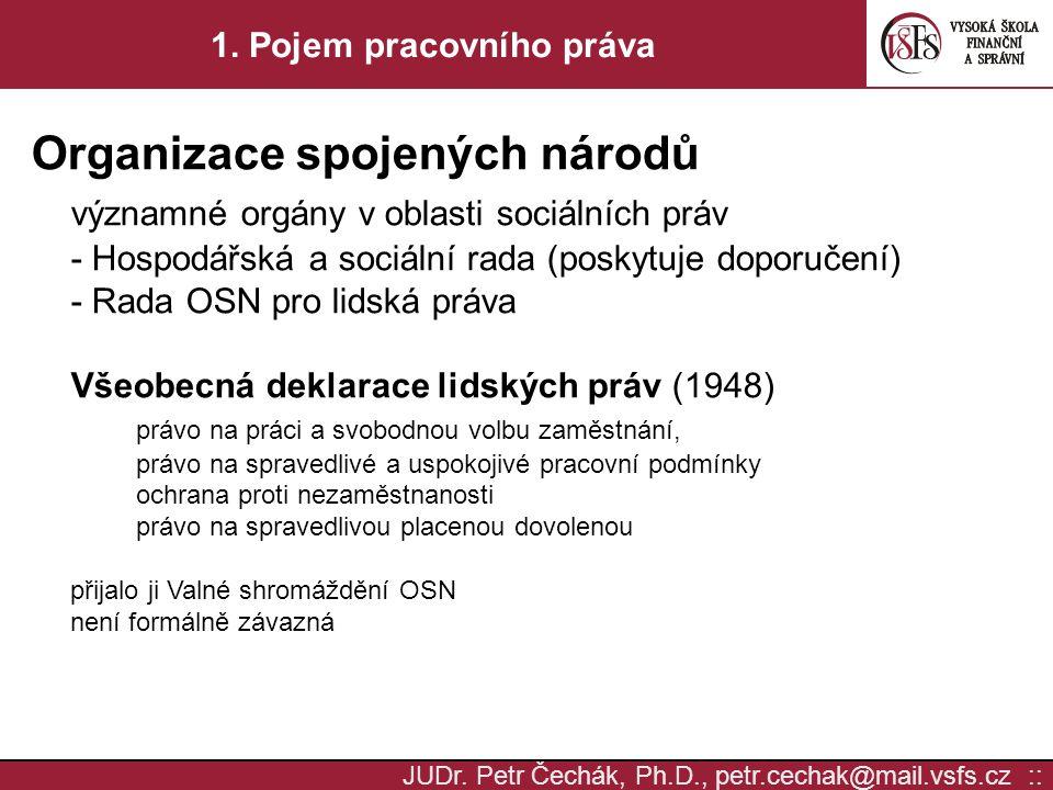 JUDr. Petr Čechák, Ph.D., petr.cechak@mail.vsfs.cz :: 1. Pojem pracovního práva Organizace spojených národů významné orgány v oblasti sociálních práv