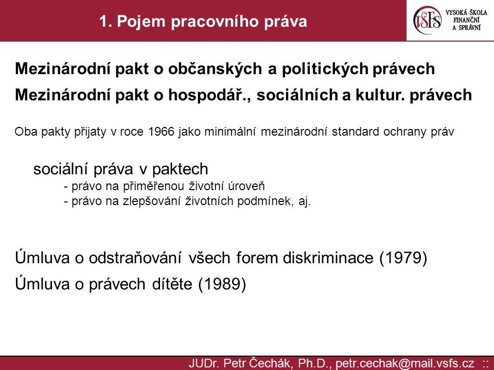 JUDr. Petr Čechák, Ph.D., petr.cechak@mail.vsfs.cz :: 1. Pojem pracovního práva Mezinárodní pakt o občanských a politických právech Mezinárodní pakt o