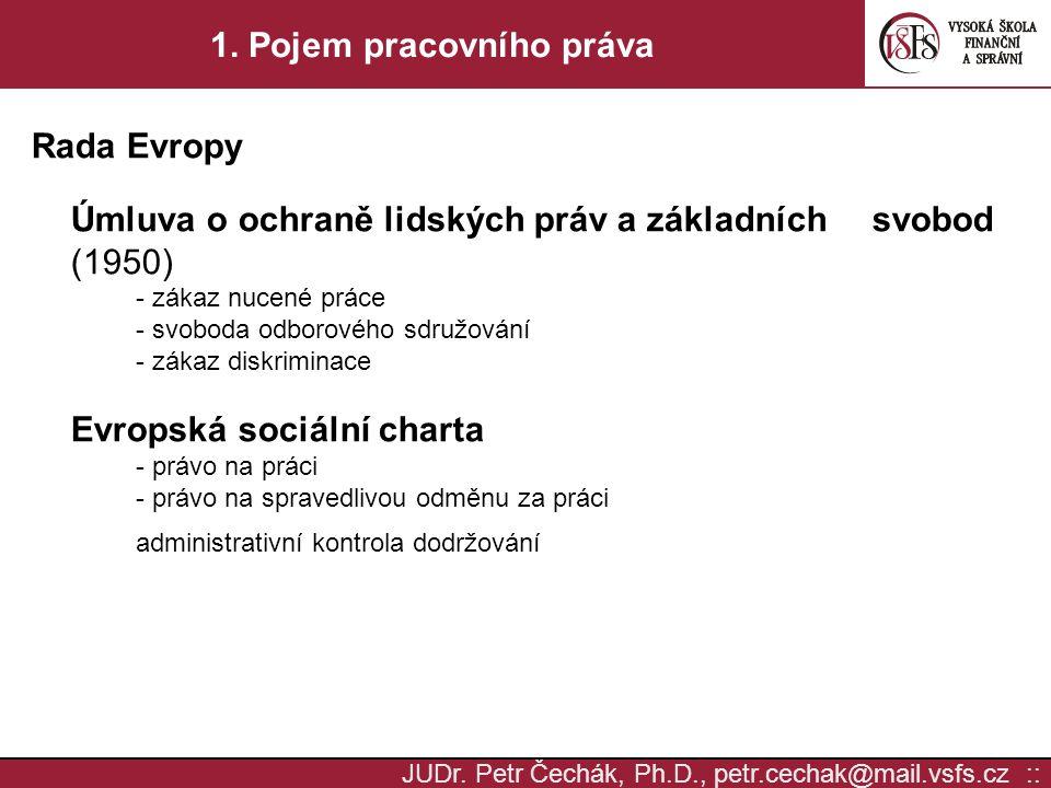 JUDr. Petr Čechák, Ph.D., petr.cechak@mail.vsfs.cz :: 1. Pojem pracovního práva Rada Evropy Úmluva o ochraně lidských práv a základních svobod (1950)