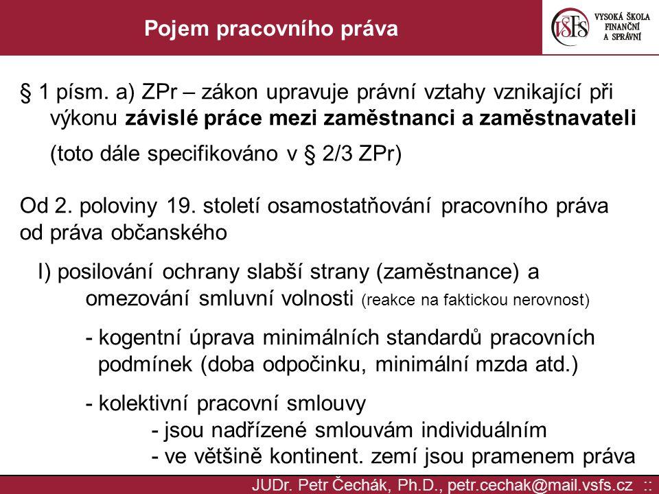 JUDr. Petr Čechák, Ph.D., petr.cechak@mail.vsfs.cz :: Pojem pracovního práva § 1 písm. a) ZPr – zákon upravuje právní vztahy vznikající při výkonu záv