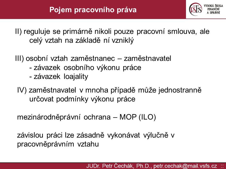 JUDr. Petr Čechák, Ph.D., petr.cechak@mail.vsfs.cz :: Pojem pracovního práva II) reguluje se primárně nikoli pouze pracovní smlouva, ale celý vztah na