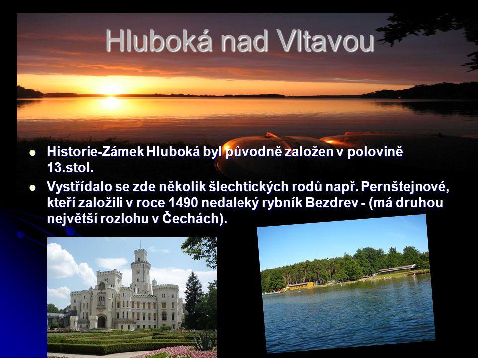 Hluboká nad Vltavou Historie-Zámek Hluboká byl původně založen v polovině 13.stol. Historie-Zámek Hluboká byl původně založen v polovině 13.stol. Vyst