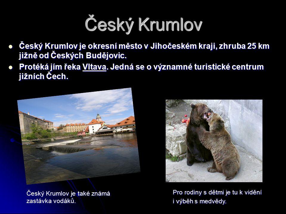 Český Krumlov Český Krumlov je okresní město v Jihočeském kraji, zhruba 25 km jižně od Českých Budějovic. Český Krumlov je okresní město v Jihočeském