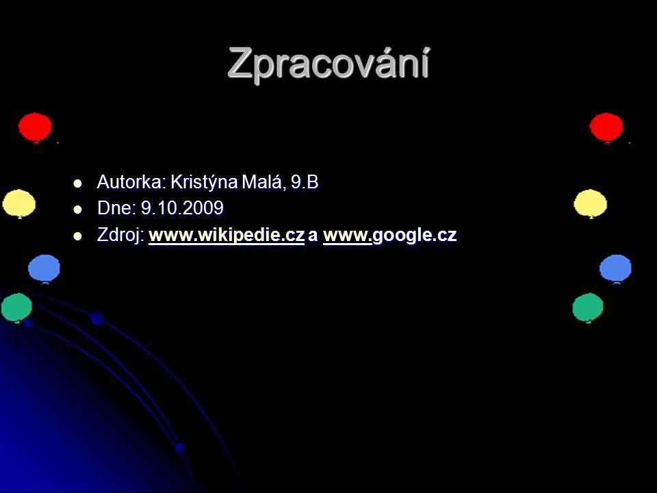 Zpracování Autorka: Kristýna Malá, 9.B Autorka: Kristýna Malá, 9.B Dne: 9.10.2009 Dne: 9.10.2009 Zdroj: www.wikipedie.cz a www.google.cz Zdroj: www.wi