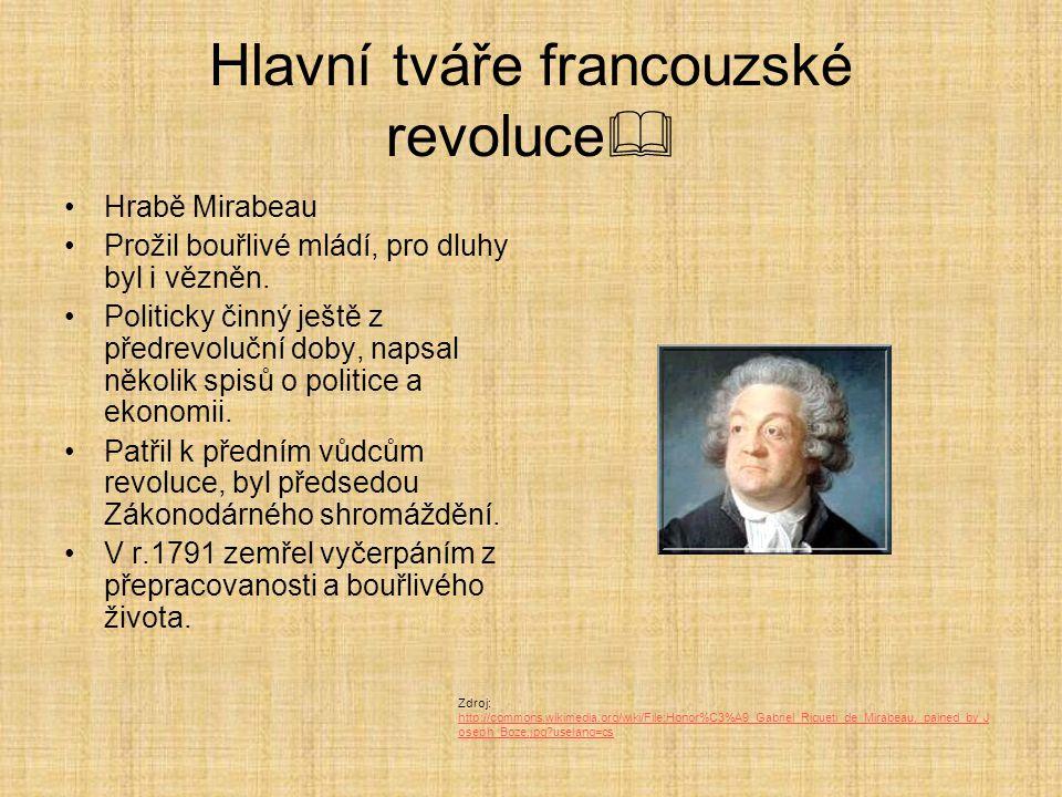 Hlavní tváře francouzské revoluce  Hrabě Mirabeau Prožil bouřlivé mládí, pro dluhy byl i vězněn. Politicky činný ještě z předrevoluční doby, napsal n