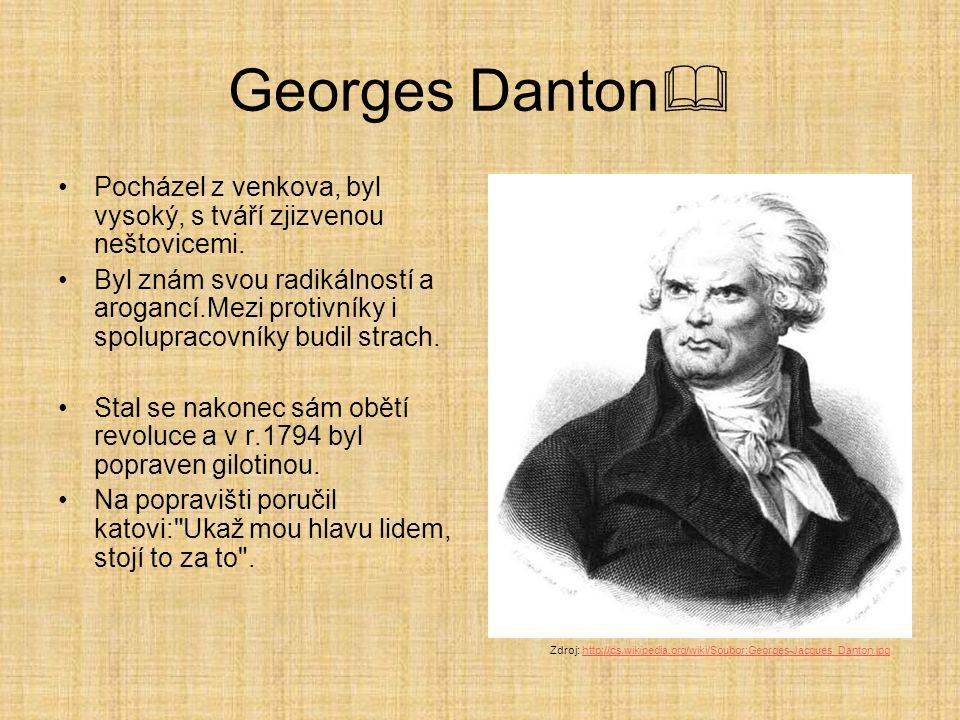 Georges Danton  Pocházel z venkova, byl vysoký, s tváří zjizvenou neštovicemi. Byl znám svou radikálností a arogancí.Mezi protivníky i spolupracovník