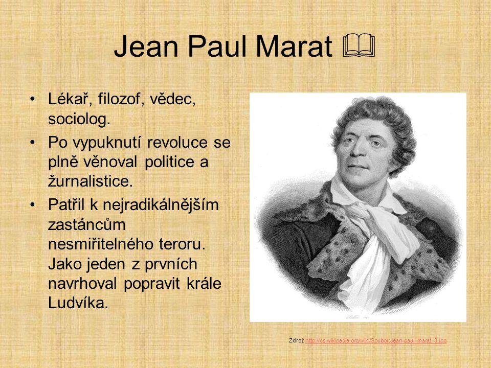 Jean Paul Marat  Lékař, filozof, vědec, sociolog. Po vypuknutí revoluce se plně věnoval politice a žurnalistice. Patřil k nejradikálnějším zastáncům