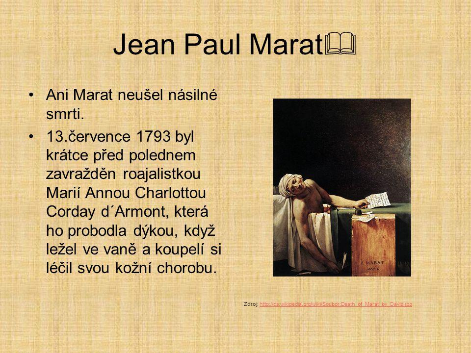 Jean Paul Marat  Ani Marat neušel násilné smrti. 13.července 1793 byl krátce před polednem zavražděn roajalistkou Marií Annou Charlottou Corday d´Arm
