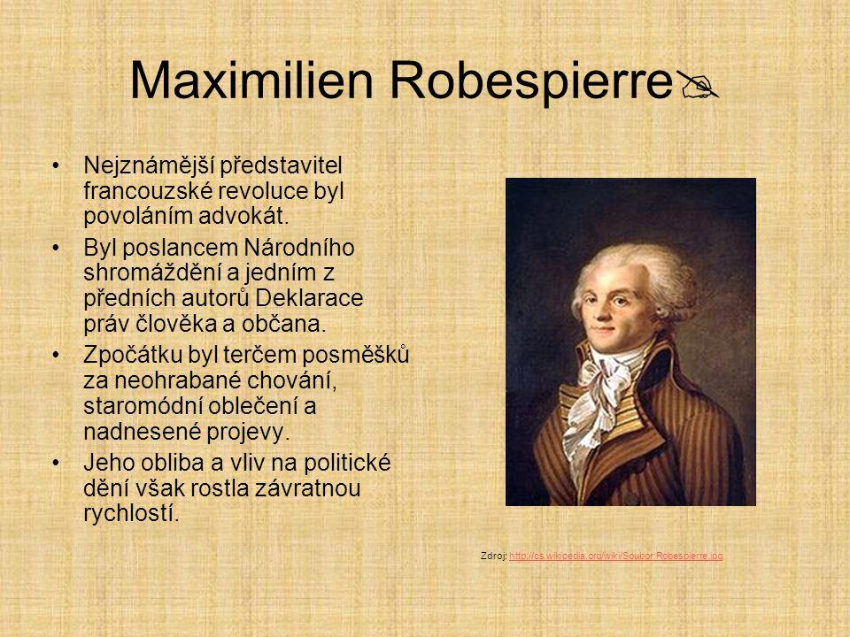 Maximilien Robespierre  Nejznámější představitel francouzské revoluce byl povoláním advokát. Byl poslancem Národního shromáždění a jedním z předních
