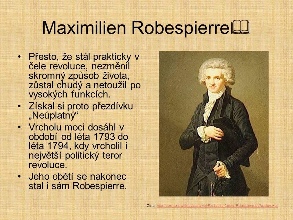 Maximilien Robespierre  Přesto, že stál prakticky v čele revoluce, nezměnil skromný způsob života, zůstal chudý a netoužil po vysokých funkcích. Získ