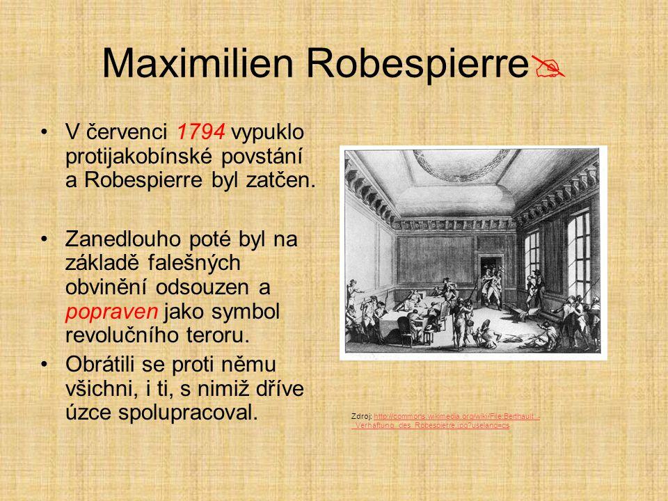 Maximilien Robespierre  V červenci 1794 vypuklo protijakobínské povstání a Robespierre byl zatčen. Zanedlouho poté byl na základě falešných obvinění