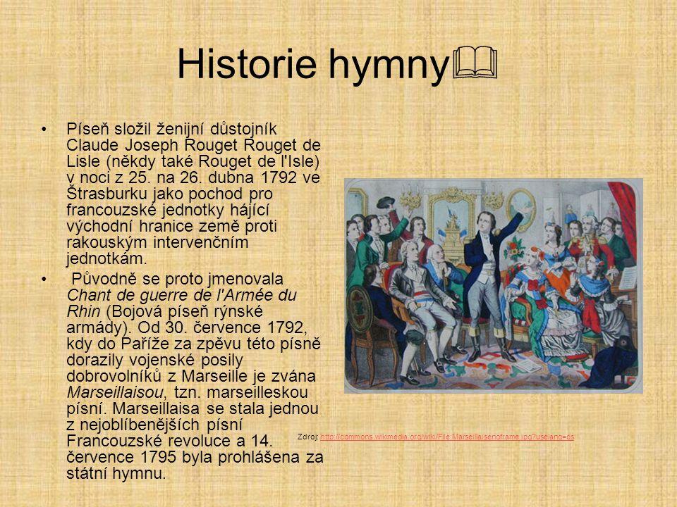 Historie hymny  Píseň složil ženijní důstojník Claude Joseph Rouget Rouget de Lisle (někdy také Rouget de l'Isle) v noci z 25. na 26. dubna 1792 ve Š