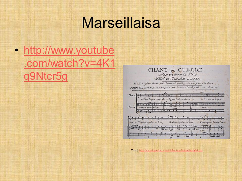 Marseillaisa http://www.youtube.com/watch?v=4K1 q9Ntcr5ghttp://www.youtube.com/watch?v=4K1 q9Ntcr5g Zdroj: http://cs.wikipedia.org/wiki/Soubor:Marseil