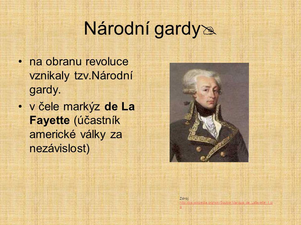 Národní gardy  na obranu revoluce vznikaly tzv.Národní gardy. v čele markýz de La Fayette (účastník americké války za nezávislost) Zdroj: http://cs.w