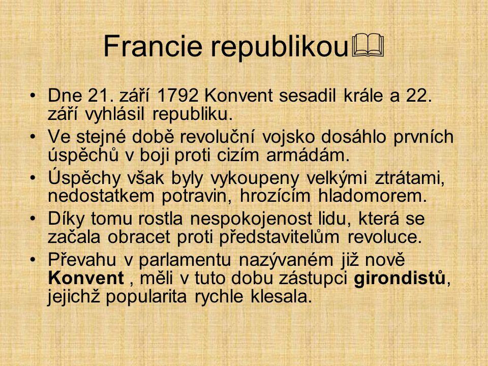 Francie republikou  Dne 21. září 1792 Konvent sesadil krále a 22. září vyhlásil republiku. Ve stejné době revoluční vojsko dosáhlo prvních úspěchů v