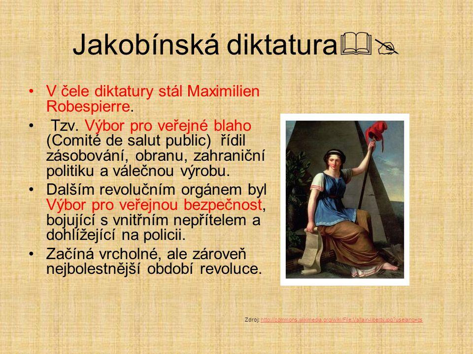 Jakobínská diktatura  V čele diktatury stál Maximilien Robespierre. Tzv. Výbor pro veřejné blaho (Comité de salut public) řídil zásobování, obranu,
