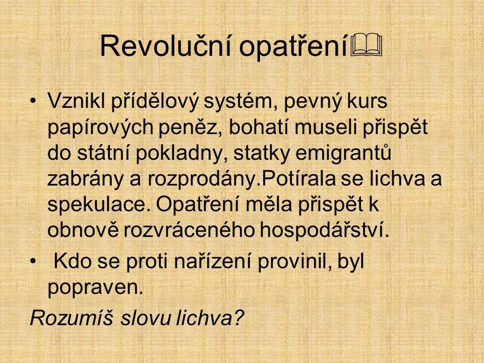 Revoluční opatření  Vznikl přídělový systém, pevný kurs papírových peněz, bohatí museli přispět do státní pokladny, statky emigrantů zabrány a rozpro
