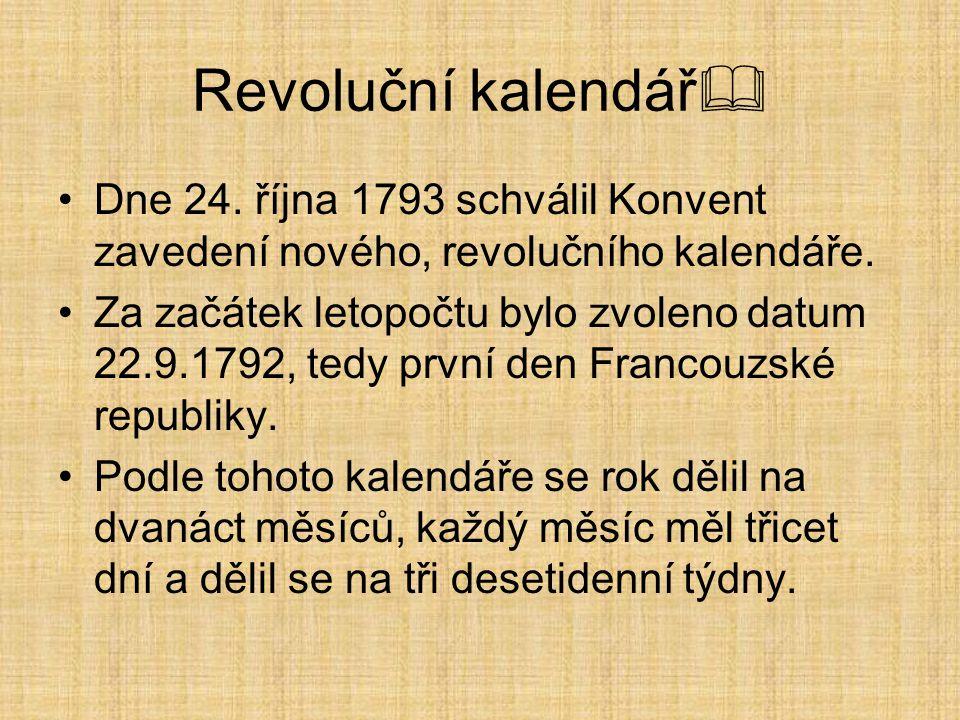 Revoluční kalendář  Dne 24. října 1793 schválil Konvent zavedení nového, revolučního kalendáře. Za začátek letopočtu bylo zvoleno datum 22.9.1792, te